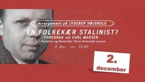 En folkekær Stalinist? - Foredrag om Carl Madsen