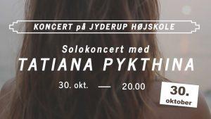Solokoncert med TATIANA PYKTHINA På Jyderup Højskole