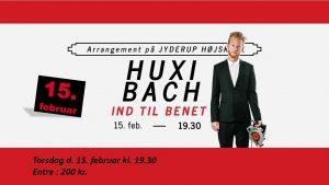 Show med Huxi Bach - Ind til Benet