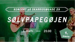 Koncert med SØLVPAPEGØJEN på Skarridsøgade 29