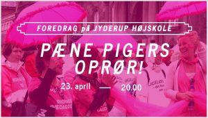 PÆNE PIGERS OPRØR! Foredrag på Jyderup Højskole