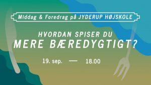 Middag og Foredrag på Jyderup Højskole: HVORDAN SPISER DU MERE BÆREDYGTIGT? @ Jyderup Højskole | Jyderup | Danmark