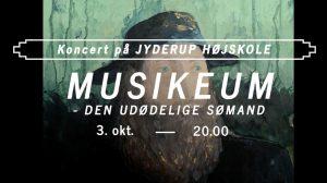 Koncert på Jyderup Højskole - MUSIKEUM  – Den Udødelige Sømand @ Jyderup Højskole   Jyderup   Danmark