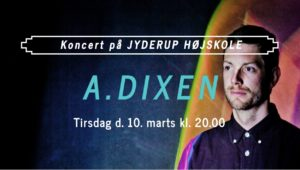 Koncert på Jyderup Højskole med A.dixen @ Jyderup Højskole | Jyderup | Danmark