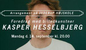 Foredrag med billedkunstner Kasper Hesselbjerg @ Jyderup Højskole   Jyderup   Danmark